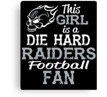 This Girl Is A Die Hard Raiders Football Fan Canvas Print