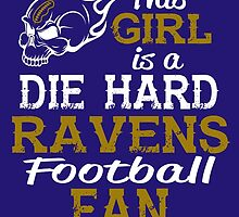 This Girl Is A Die Hard Ravens Football Fan by sports-tees