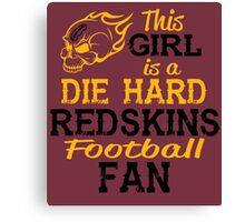 This Girl Is A Die Hard Redskins Football Fan Canvas Print