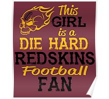 This Girl Is A Die Hard Redskins Football Fan Poster