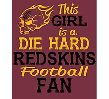 This Girl Is A Die Hard Redskins Football Fan Photographic Print