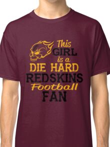 This Girl Is A Die Hard Redskins Football Fan Classic T-Shirt