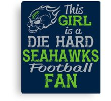 This Girl Is A Die Hard Seahawks Football Fan Canvas Print