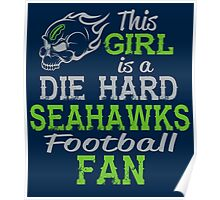 This Girl Is A Die Hard Seahawks Football Fan Poster