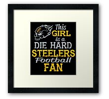 This Girl Is A Die Hard Steelers Football Fan Framed Print
