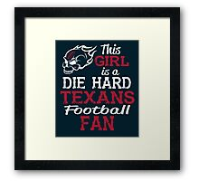 This Girl Is A Die Hard Texans Football Fan Framed Print