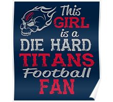 This Girl Is A Die Hard Titans Football Fan Poster