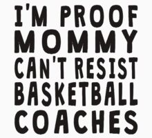 Proof Mommy Can't Resist Basketball Coaches Kids Tee
