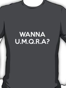 Wanna UMQRA? T-Shirt