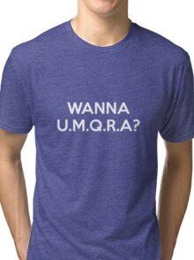 Wanna UMQRA? Tri-blend T-Shirt