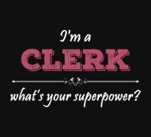 I'm A CLERK What's Your Superpower? by badassarts