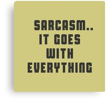 Sarcasm -  It Goes with everything Canvas Print