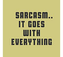 Sarcasm -  It Goes with everything Photographic Print