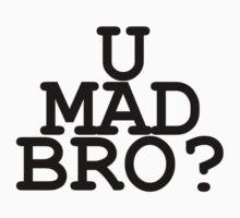 U MAD BRO? by ELaam