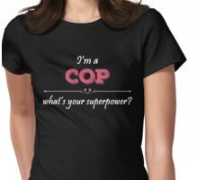 I'm A COP What's Your Superpower? Womens Fitted T-Shirt