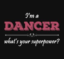 I'm A DANCER What's Your Superpower? by badassarts