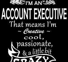 I'M AN ACCOUNT EXECUTIVE..That means I'm CREATIVE by fancytees