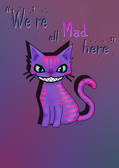 "Cheshire Cat ""We'er all mad here"" by LARiozzi"