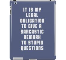 It is my legal obligation to give sarcastic remark to stupid questions iPad Case/Skin