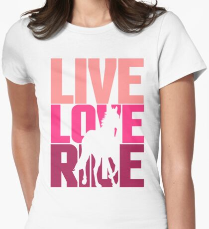 Live, Love, Ride Horse Riding Quote Womens Fitted T-Shirt