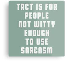 Tact is for people, not witty enough to use sarcasm Metal Print