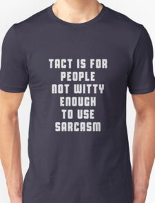 Tact is for people, not witty enough to use sarcasm T-Shirt