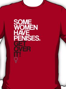 Some Women Have Penises T-Shirt