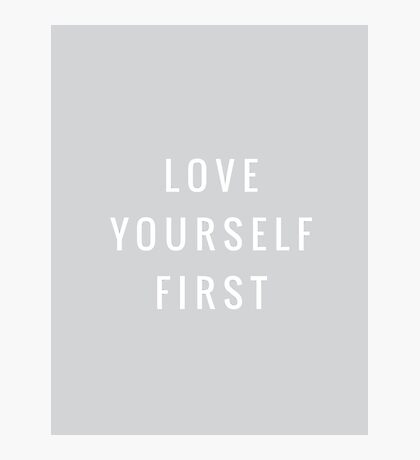 Love yourself first Photographic Print