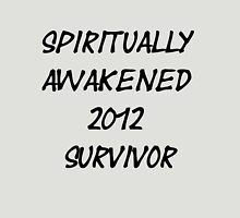 Spiritually Awakened 2012 Survivor Unisex T-Shirt