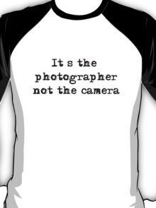 It's the photographer ... Tee ... black text T-Shirt