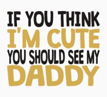 You Should See My Daddy Baby Tee