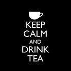 KEEP CALM AND DRINK TEA by Ashlee Warren