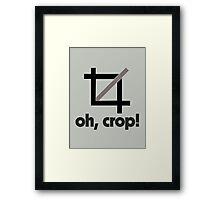 Oh, Crop! Framed Print