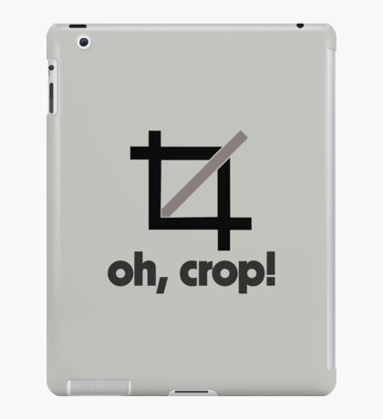 Oh, Crop! iPad Case/Skin