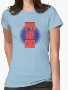 FRIEND!!! Womens Fitted T-Shirt