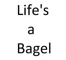 Life's a bagel  by Zeldamushroom21