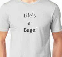 Life's a bagel  Unisex T-Shirt