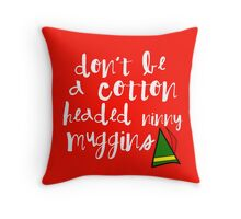 Cotton Headed Ninny Muggins- Buddy The Elf Throw Pillow