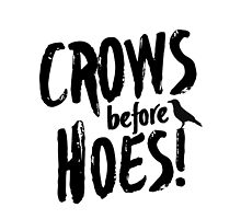 Crows Before Hoes by CBPrints