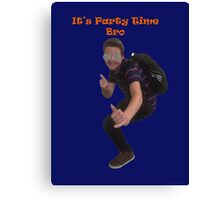 Its Party Time Bro Canvas Print