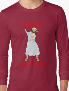 GO JESUS! ITS YOUR BIRTHDAY! Long Sleeve T-Shirt