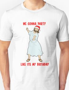 GO JESUS! ITS YOUR BIRTHDAY! Unisex T-Shirt