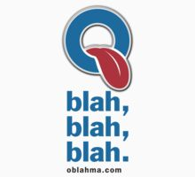 Oblah, blah, blah. T-shirt by slimbuddy2012