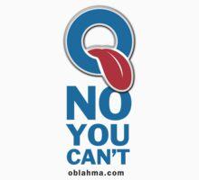 O no you can't T-shirt by slimbuddy2012
