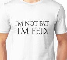 I'm not fat, I'm fed. Unisex T-Shirt