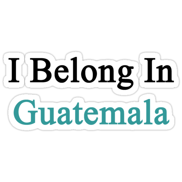 I Belong In Guatemala by supernova23