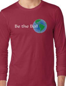 Be the Ball Long Sleeve T-Shirt