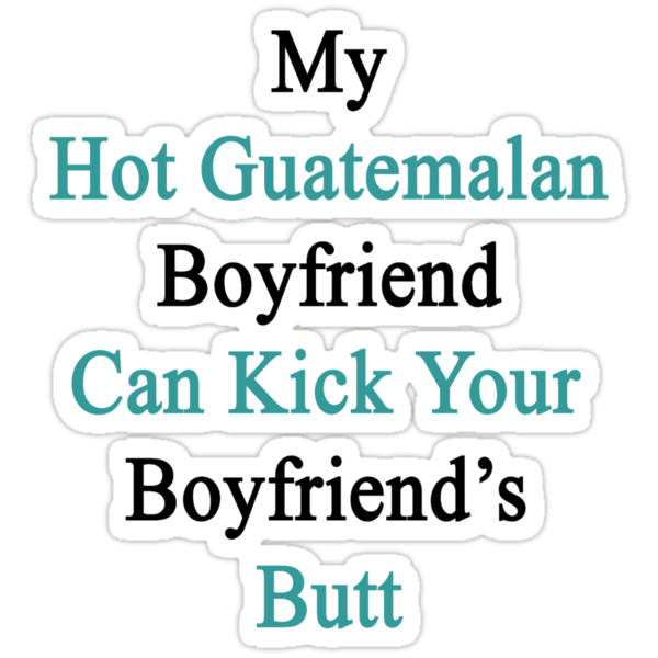 My Hot Guatemalan Boyfriend Can Kick Your Boyfriend's Butt by supernova23