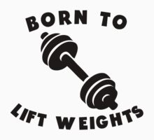 Born To Lift Weights Kids Tee