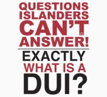 QUESTIONS ISLANDERS CANT ANSWER/ MEN TOO by ILC Tees